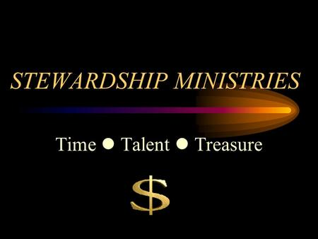STEWARDSHIP MINISTRIES Time Talent Treasure TIME TALENT TREASURE Mission Statement: RAISE STEWARDS.