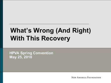 What's Wrong (And Right) With This Recovery HPVA Spring Convention May 25, 2010.