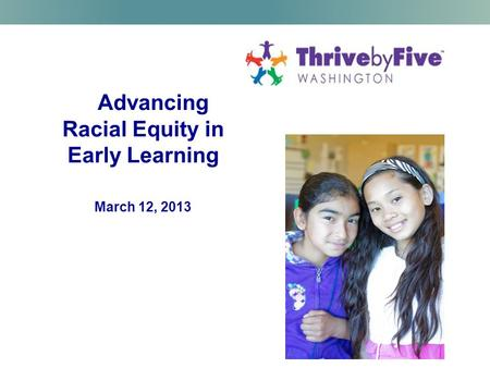 Advancing Racial Equity in Early Learning March 12, 2013.