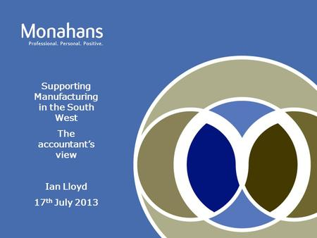 Supporting Manufacturing in the South West The accountant's view Ian Lloyd 17 th July 2013.