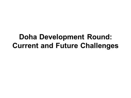 Doha Development Round: Current and Future Challenges.