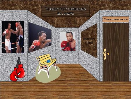 Curators office Sugar Ray Leonard by: hope Sources Cited.