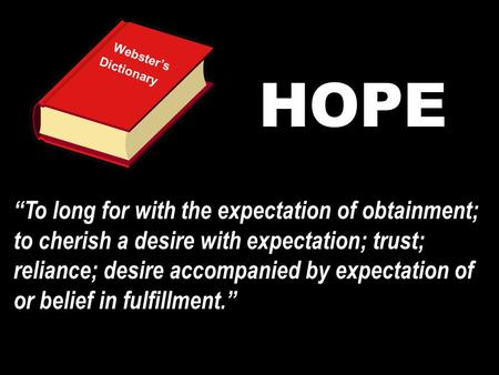 "Webster's Dictionary HOPE ""To long for with the expectation of obtainment; to cherish a desire with expectation; trust; reliance; desire accompanied by."