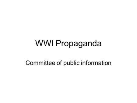WWI Propaganda Committee of public information. War at Home War Industries Board Committee of Public Information (CPI) * war propaganda * intolerance.