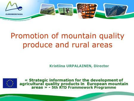 1 Promotion of mountain quality produce and rural areas « Strategic information for the development of agricultural quality products in European mountain.