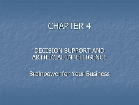 CHAPTER 4 DECISION SUPPORT AND ARTIFICIAL INTELLIGENCE Brainpower for Your Business.