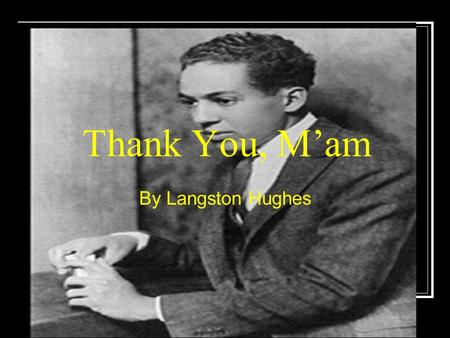 "Thank You, M'am By Langston Hughes. Presentable adj. respectable, fit to be seen, acceptable ""You might run that comb through your hair so you will look."