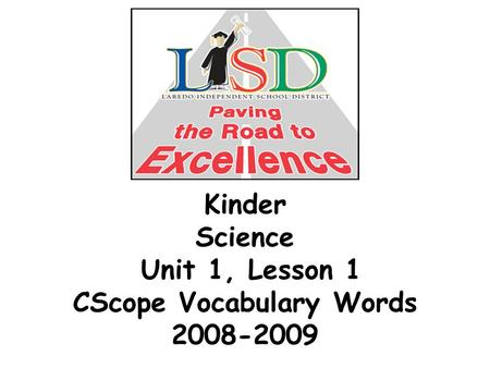Kinder Science Unit 1, Lesson 1 CScope Vocabulary Words 2008-2009.