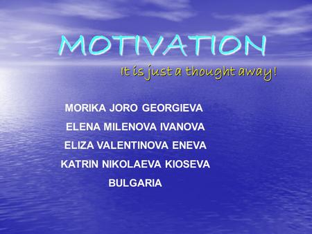 It is just a thought away! MORIKA JORO GEORGIEVA ELENA MILENOVA IVANOVA ELIZA VALENTINOVA ENEVA KATRIN NIKOLAEVA KIOSEVA BULGARIA.
