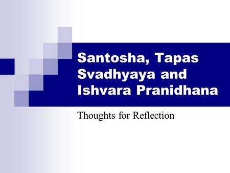 Santosha, Tapas Svadhyaya and Ishvara Pranidhana Thoughts for Reflection.