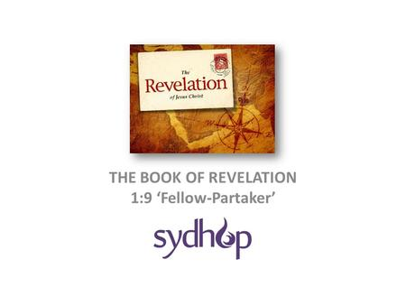 THE BOOK OF REVELATION 1:9 'Fellow-Partaker'. Revelation 1:9 9 I, John, your brother and fellow partaker in the [1] tribulation and [2] kingdom and [3]