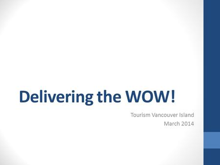 Delivering the WOW! Tourism Vancouver Island March 2014.