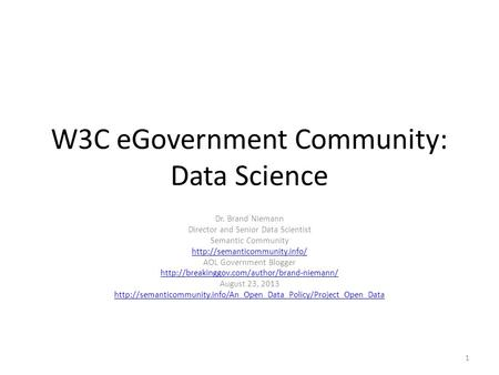 W3C eGovernment Community: Data Science Dr. Brand Niemann Director and Senior Data Scientist Semantic Community  AOL Government.
