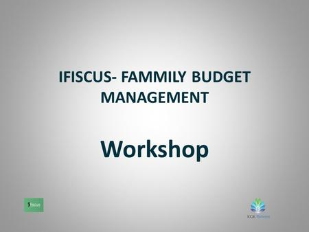 IFISCUS- FAMMILY BUDGET MANAGEMENT Workshop. Goals of the workshop: -development skills of definition of financial goals -diagnosis of motivational.