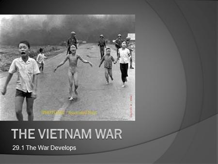 The vietnam war 29.1 The War Develops.