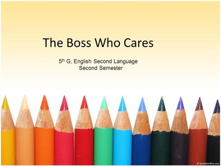 The Boss Who Cares 5 th G, English Second Language Second Semester.
