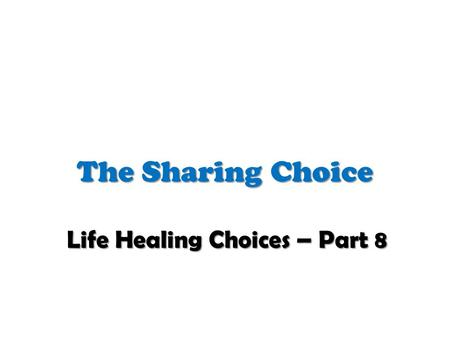 The Sharing Choice Life Healing Choices – Part 8.