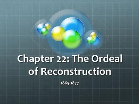 Chapter 22: The Ordeal of Reconstruction 1865-1877.