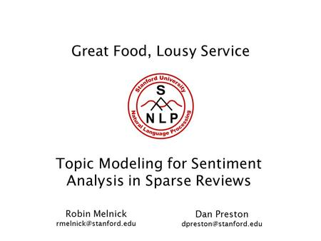 Great Food, Lousy Service Topic Modeling for Sentiment Analysis in Sparse Reviews Robin Melnick Dan Preston