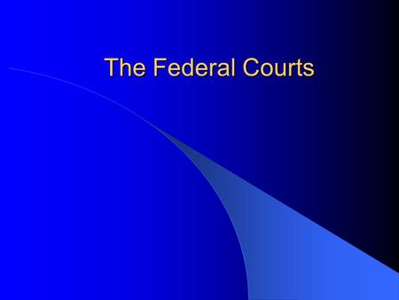 The Federal Courts. The Nature of the Judicial System Introduction: – Two types of cases: Criminal Law: The government charges and individual with violating.