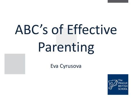 ABC's of Effective Parenting Eva Cyrusova. General Objective: Increase the awareness of parenting strategies Enhance parents' negotiation skills.