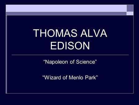 "THOMAS ALVA EDISON ""Napoleon of Science"" ""Wizard of Menlo Park"""