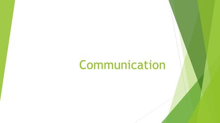 Communication. WHAT IS COMMUNICATION ?  C OMMUNICATION is an exchange of ideas, feelings or meaning between two or more persons.