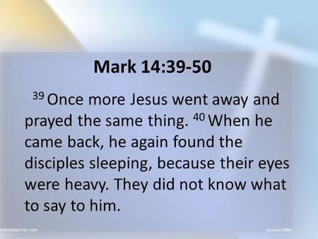 Mark 14:39-50 39 Once more Jesus went away and prayed the same thing. 40 When he came back, he again found the disciples sleeping, because their eyes were.