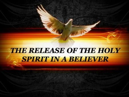 THE RELEASE OF THE HOLY SPIRIT IN A BELIEVER. THE CREATION OF MAN BODY SPIRIT SOUL.