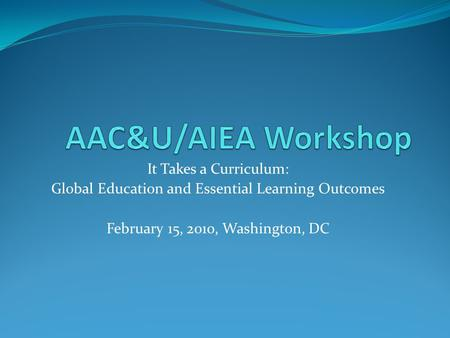 AAC&U/AIEA Workshop It Takes a Curriculum: