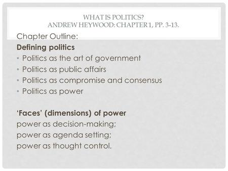 What is politics? Andrew Heywood: Chapter 1, pp
