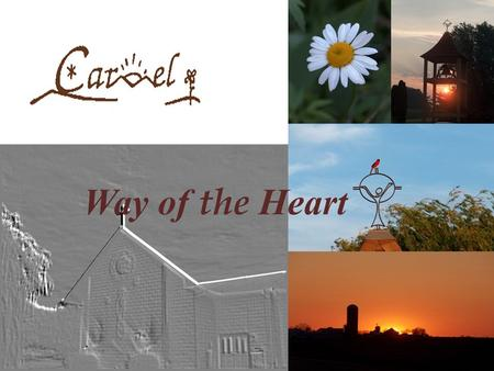 Way of the Heart. Carmel is that mysterious activity and work of God that takes place in every human heart.