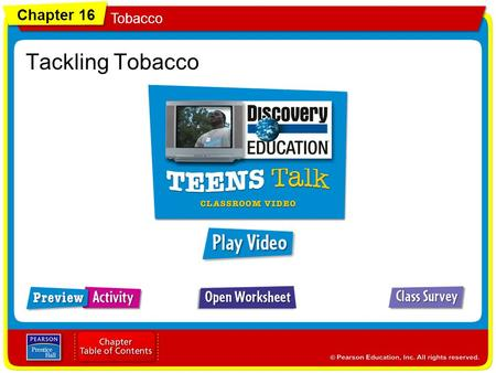 Chapter 16 Tobacco Tackling Tobacco. Chapter 16 Tobacco Tackling Tobacco Why Do Teens Start to Smoke? 1.List three reasons why you think that some teens.