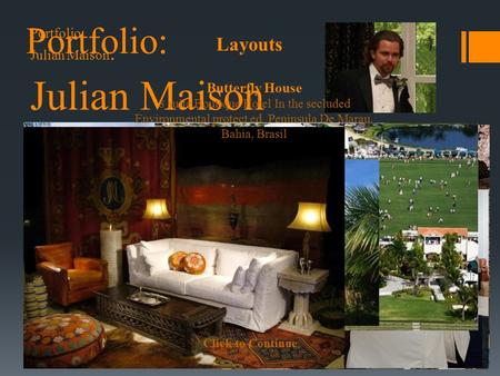 Click to Continue Julian Maison Butterfly House 8 suite Boutique Hotel In the secluded Environmental protect ed Peninsula De Marau. Bahia, Brasil Layouts.