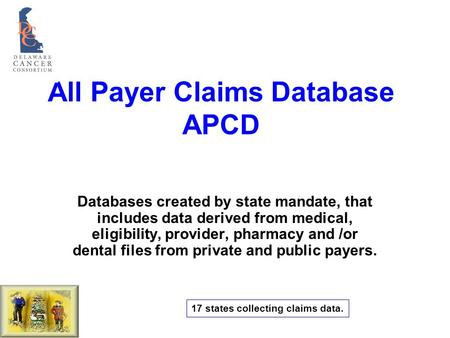 All Payer Claims Database APCD Databases created by state mandate, that includes data derived from medical, eligibility, provider, pharmacy and /or dental.