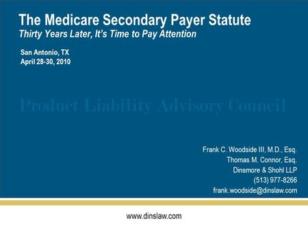 Www.dinslaw.com Product Liability Advisory Council The Medicare Secondary Payer Statute Thirty Years Later, It's Time to Pay Attention Frank C. Woodside.