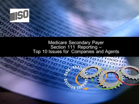 Medicare Secondary Payer Section 111 Reporting – Top 10 Issues for Companies and Agents.