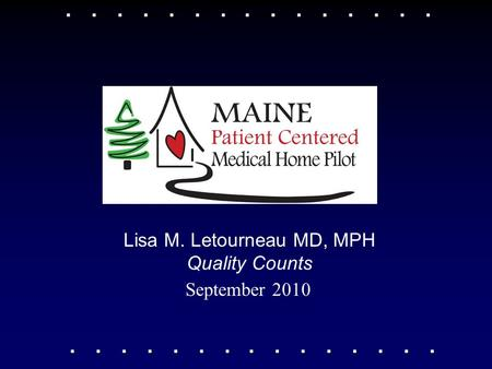 September 2010 Lisa M. Letourneau MD, MPH Quality Counts.