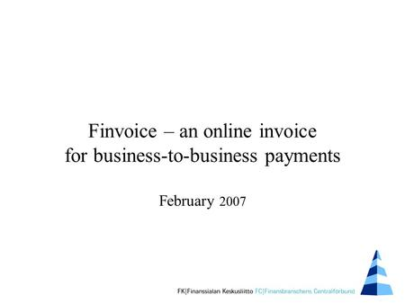 Finvoice – an online invoice for business-to-business payments February 2007.