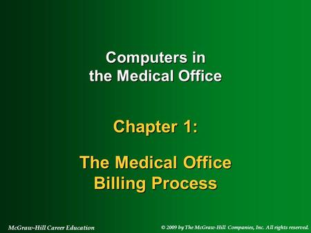 © 2009 by The McGraw-Hill Companies, Inc. All rights reserved. McGraw-Hill Career Education Computers in the Medical Office Chapter 1: The Medical Office.