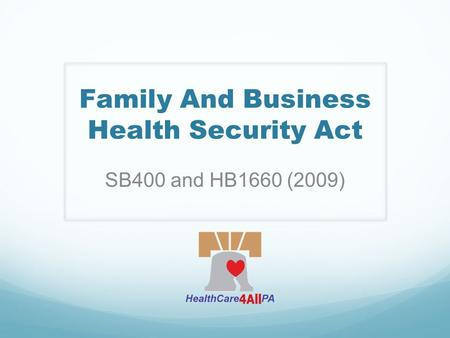 Family And Business Health Security Act SB400 and HB1660 (2009)