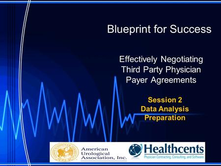 Blueprint for Success Effectively Negotiating Third Party Physician Payer Agreements Session 2 Data Analysis Preparation.