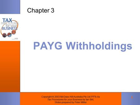 Copyright  2003 McGraw-Hill Australia Pty Ltd PPTs t/a Tax Procedures for your Business by Ian Birt, Slides prepared by Peter Miller 1 PAYG Withholdings.