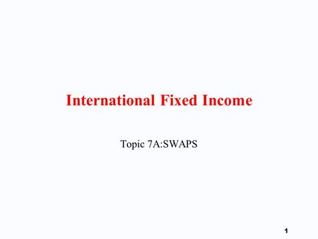 1 International Fixed Income Topic 7A:SWAPS 2 Outline F Description of a Swap F Motivation for Swaps F Graphical Analysis F Valuation and Interest <strong>Rate</strong>.