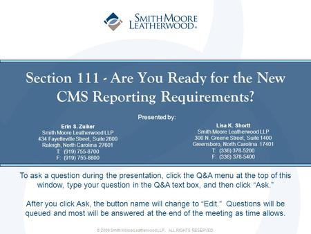 © 2009 Smith Moore Leatherwood LLP. ALL RIGHTS RESERVED. Section 111 - Are You Ready for the New CMS Reporting Requirements? Presented by: Erin S. Zuiker.