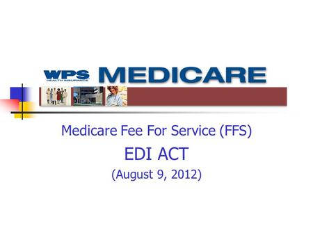 Medicare Fee For Service (FFS) EDI ACT (August 9, 2012)