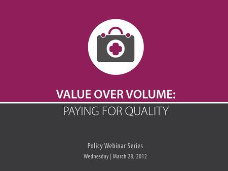 Value Over Volume: Paying for Quality  March 28, 2012  Ellen Andrews, PhD  CT Health Policy Project  CSG/ERC.