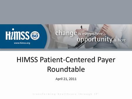 HIMSS Patient-Centered Payer Roundtable April 21, 2011.