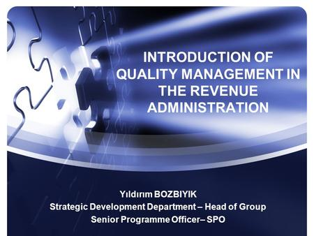 INTRODUCTION OF QUALITY MANAGEMENT IN THE REVENUE ADMINISTRATION Yıldırım BOZBIYIK Strategic Development Department – Head of Group Senior Programme Officer–