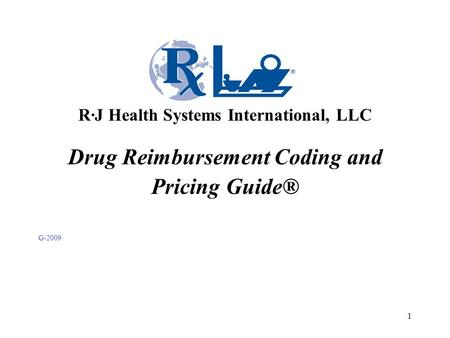 1 Drug Reimbursement Coding and Pricing Guide® G-2009 R·J Health Systems International, LLC.